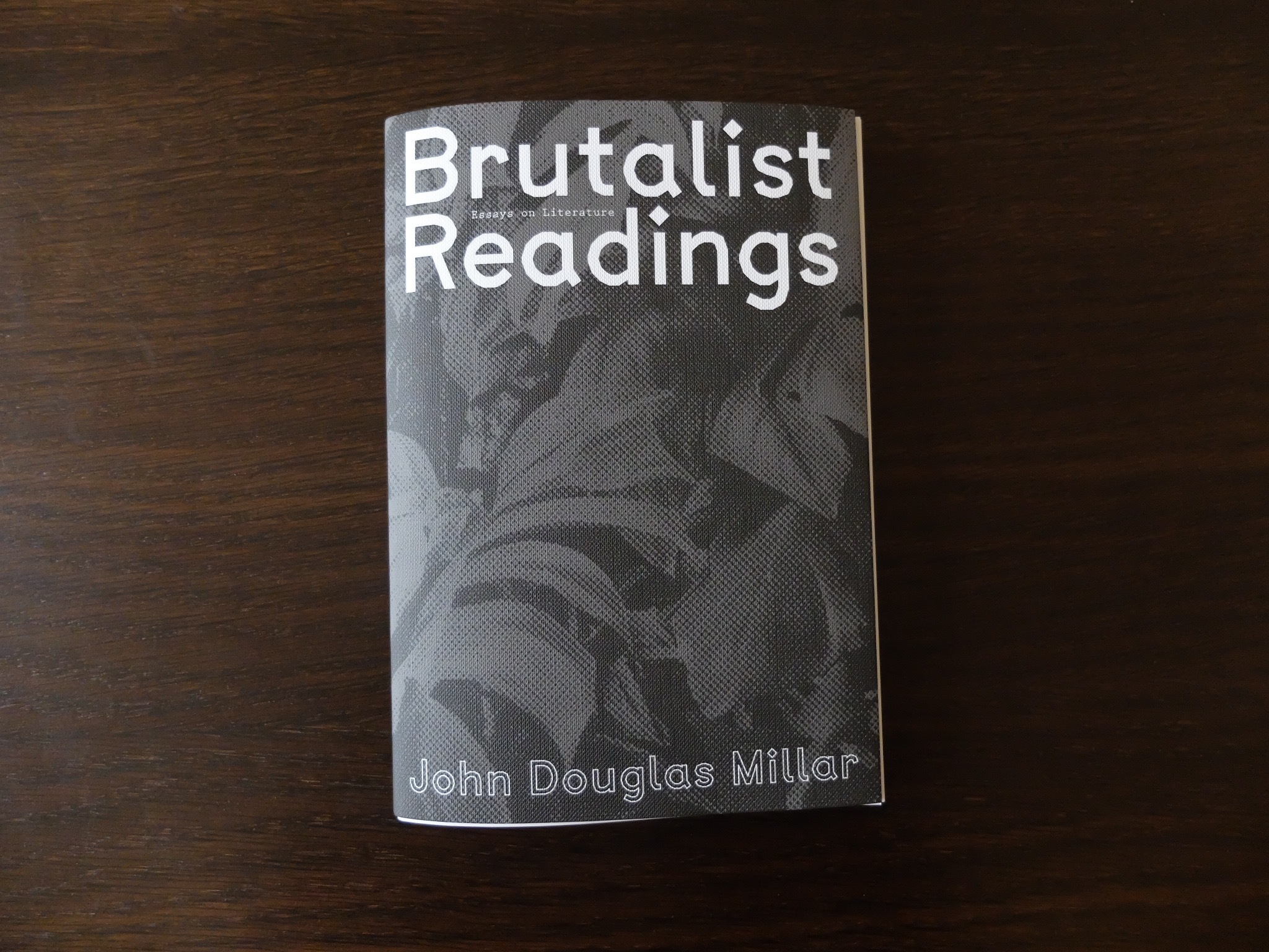 john douglas millar s brutalist readings essays on literature editor s note published in 2016 john douglas millar s brutalist readings essays on literature examines writing in the context of contemporary art